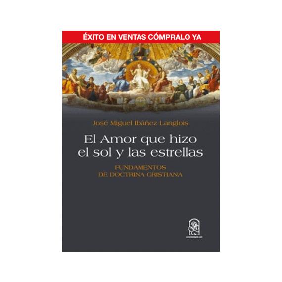 EL AMOR QUE HIZO EL SOL Y LAS ESTRELLAS. Fundamentos de doctrina cristiana