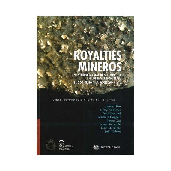 ROYALTIES MINEROS: UN ESTUDIO GLOBAL DE SU IMPACTO EN LOS INVERSIONISTAS, EL GOBIERNO Y LA SOCIEDAD CIVIL. Foro en economía de minerales