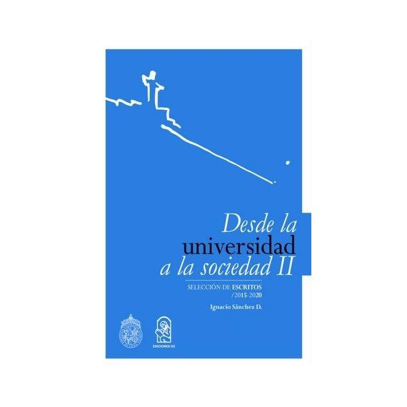 DESDE LA UNIVERSIDAD A LA SOCIEDAD II. Selección de escritos 2015 -2020.