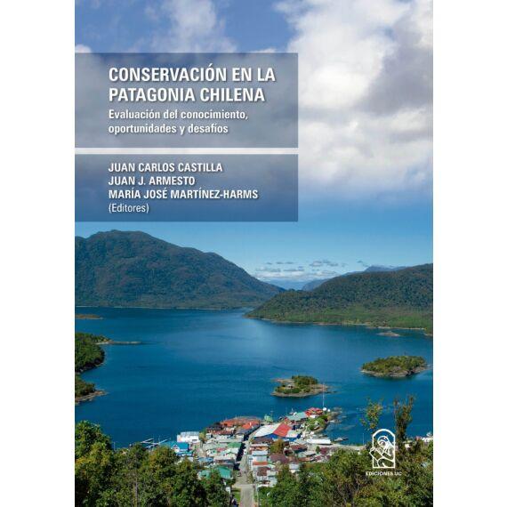 CONSERVACIÓN EN LA PATAGONIA CHILENA. Evaluación del conocimiento, oportunidades y desafíos
