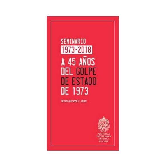 A 45 AÑOS DEL GOLPE DE ESTADO DE 1973. Seminario 1973 - 2018