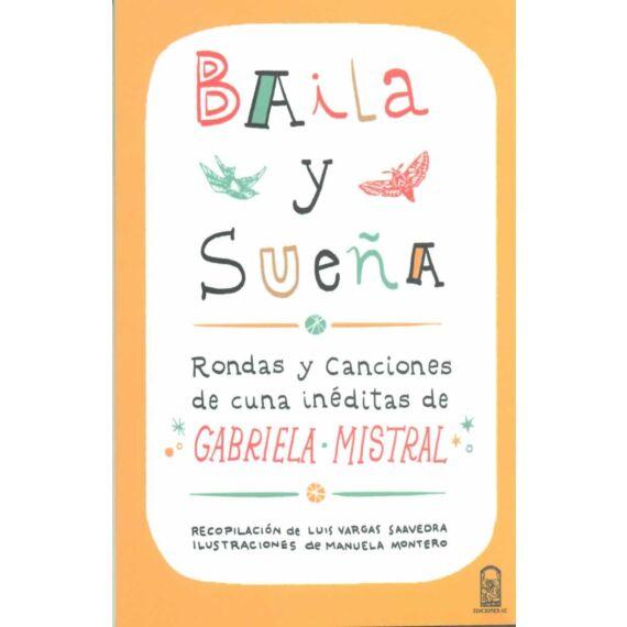 BAILA Y SUEÑA. Rondas y canciones de cuna inéditas de Gabriela Mistral