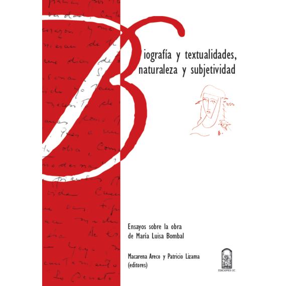BIOGRAFÍA Y TEXTUALIDADES, NATURALEZA Y SUBJETIVIDAD. Ensayos sobre la obra de María Luisa Bombal
