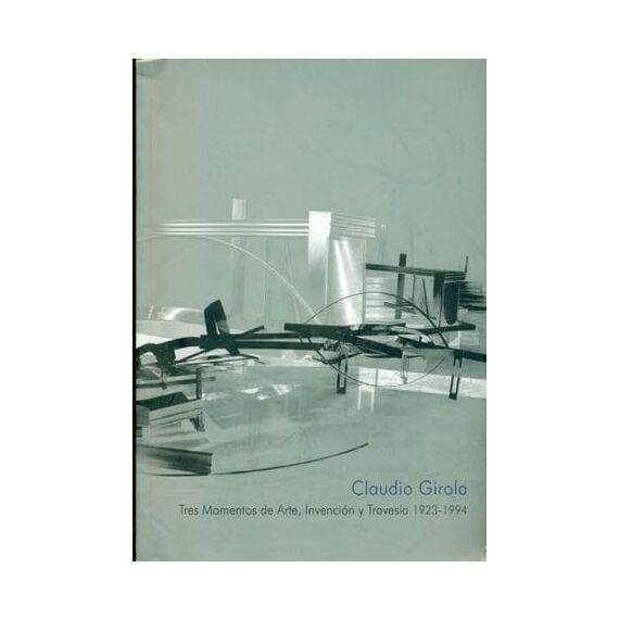 CLAUDIO GIROLA. Tres momentos de arte, invención y travesía 1923 - 1994