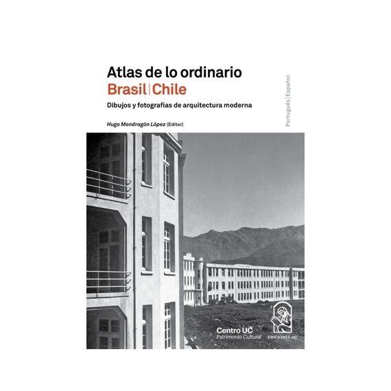 ATLAS DE LO ORDINARIO BRASIL/CHILE. Dibujos y fotografías de arquitectura moderna
