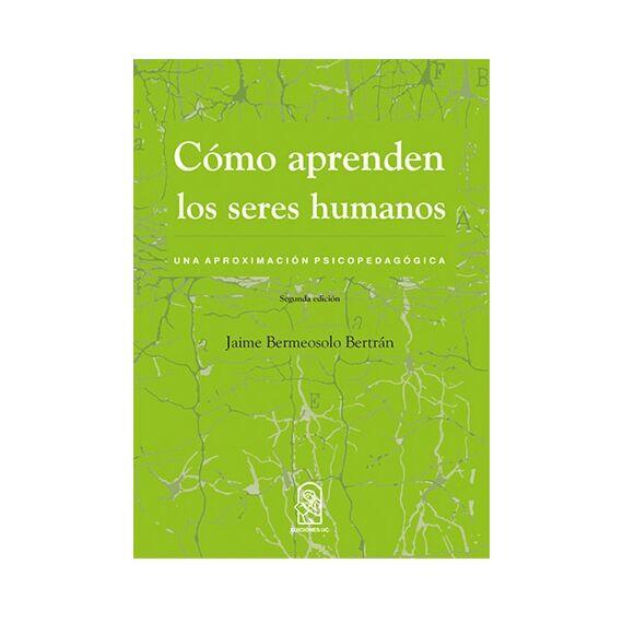 CÓMO APRENDEN LOS SERES HUMANOS. Una aproximación psicopedagógica. Segunda edición