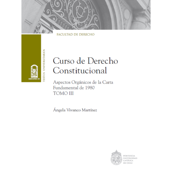 CURSO DE DERECHO CONSTITUCIONAL TOMO III. Aspectos orgánicos de la Carta Fundamental de 1980