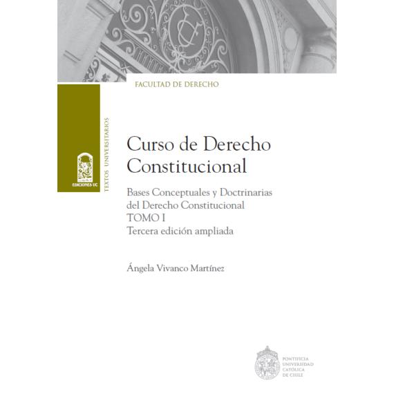 CURSO DE DERECHO CONSTITUCIONAL. Bases conceptuales y doctrinas del derecho constitucional. Tomo I