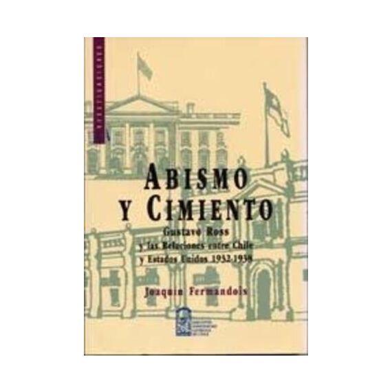 ABISMO Y CIMIENTO. Gustavo Ross y las relaciones entre Chile y Estados Unidos 1932-1938