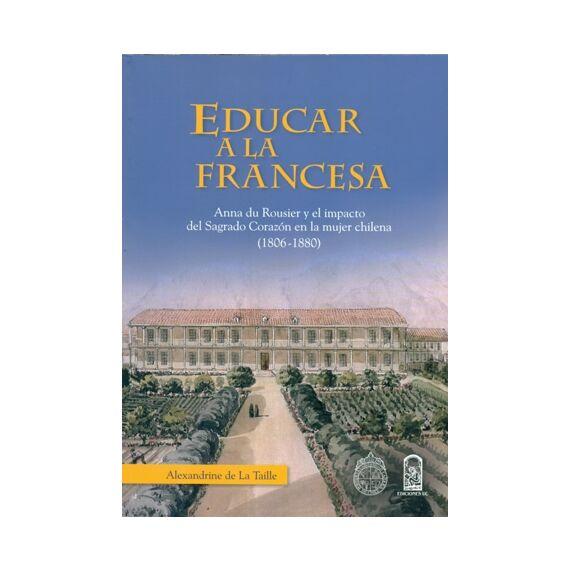 EDUCAR A LA FRANCESA. Anna du Rousier y el impacto del Sagrado Corazón en la mujer chilena (1806-1880)