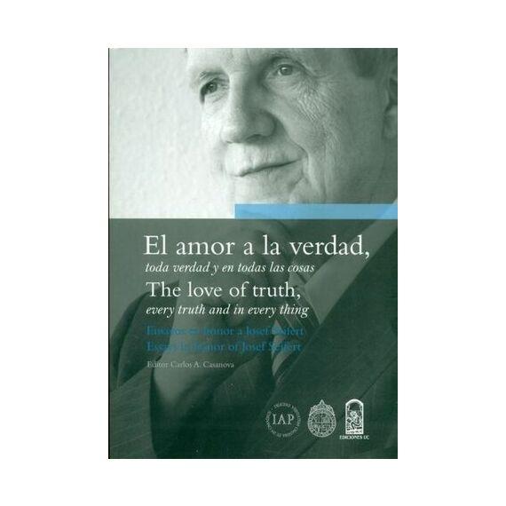 EL AMOR A LA VERDAD, TODA VERDAD Y EN TODAS LAS COSAS. Ensayos en honor a Josef Seifert