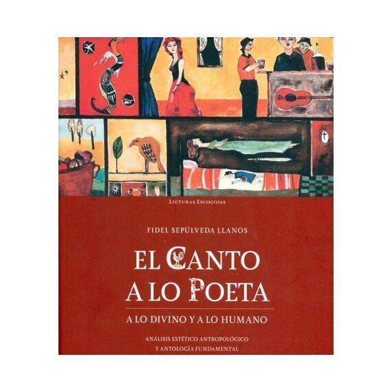 EL CANTO A LO POETA, A LO DIVINO Y A LO HUMANO. Análisis estético, antropológico y antología fundamental