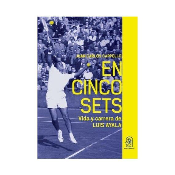 EN CINCO SETS. Vida y carrera de Luis Ayala