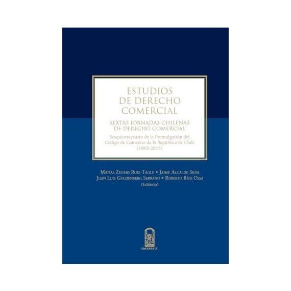 ESTUDIOS DE DERECHO COMERCIAL. Sextas jornadas chilenas de Derecho Comercial