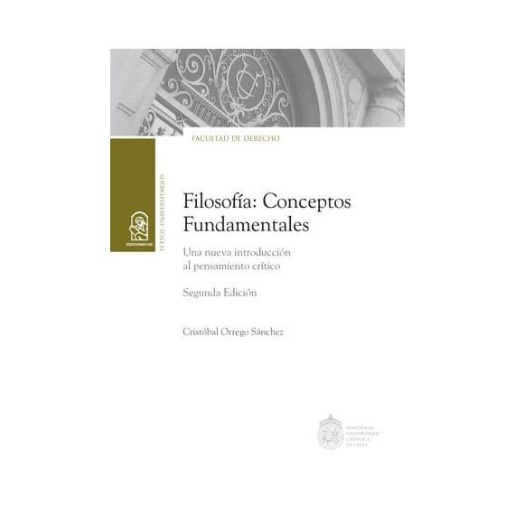 FILOSOFÍA: CONCEPTOS FUNDAMENTALES. Una nueva introducción al pensamiento crítico. Segunda edición