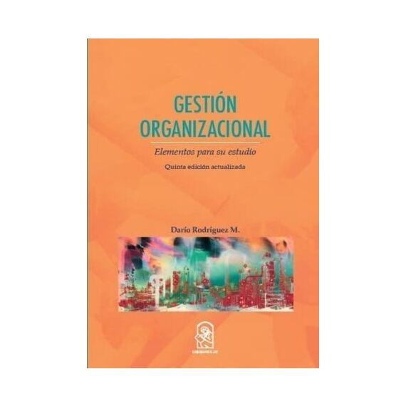GESTIÓN ORGANIZACIONAL. Elementos para su estudio. Quinta edición actualizada