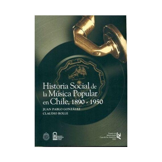 HISTORIA SOCIAL DE LA MÚSICA POPULAR EN CHILE 1890 - 1950