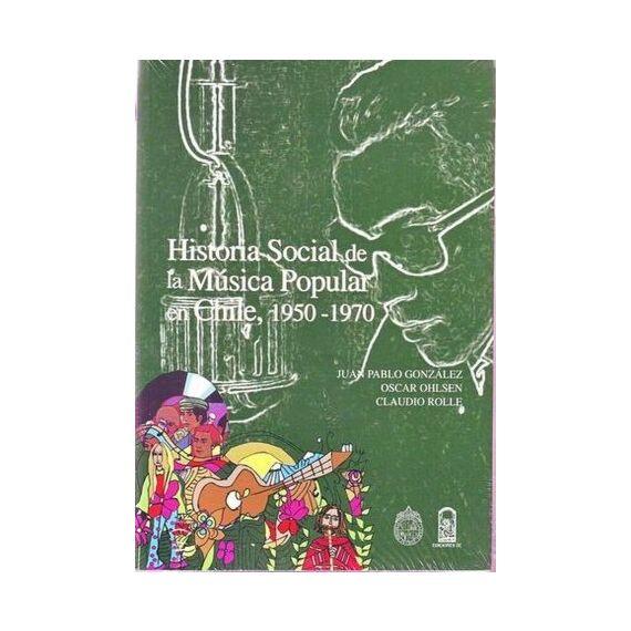 HISTORIA SOCIAL DE LA MÚSICA POPULAR EN CHILE 1950 - 1970