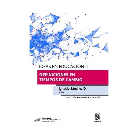 IDEAS EN EDUCACIÓN II. Definiciones en tiempos de cambio
