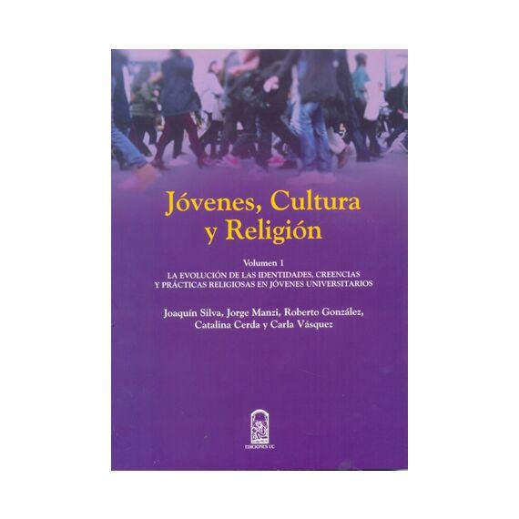 JÓVENES, CULTURA Y RELIGIÓN. Volumen I. La evolución de las identidades, creencias y prácticas religiosas en jóvenes universitarios