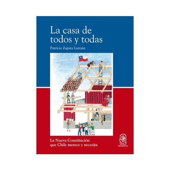 LA CASA DE TODOS Y TODAS. La Nueva Constitución que Chile merece y necesita