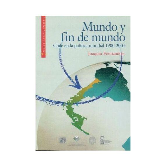 MUNDO Y FIN DE MUNDO. Chile en la política mundial 1900 - 2004