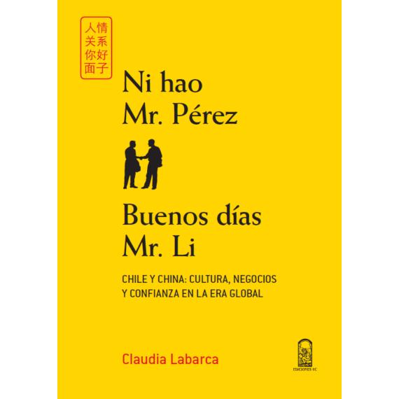 NI HAO MR. PÉREZ. BUENOS DÍAS MR. LI. Chile y China: cultura, negocios y confianza en la era global
