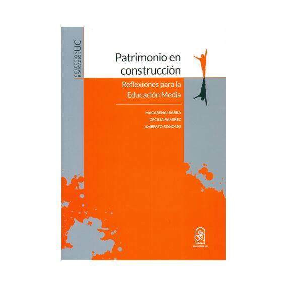 PATRIMONIO EN CONSTRUCCIÓN. Reflexiones para la Educación Media