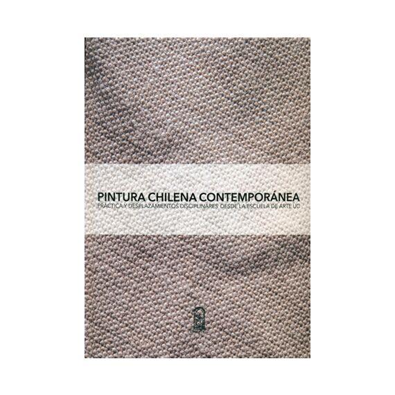 PINTURA CHILENA CONTEMPORÁNEA. Práctica y desplazamientos disciplinares desde la Escuela de Arte UC
