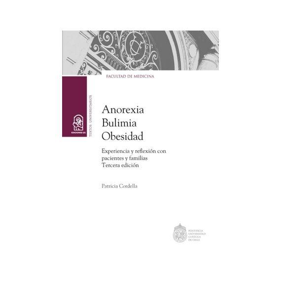 ANOREXIA, BULIMIA Y OBESIDAD.  Experiencia y reflexión con pacientes y familias. Tercera edición