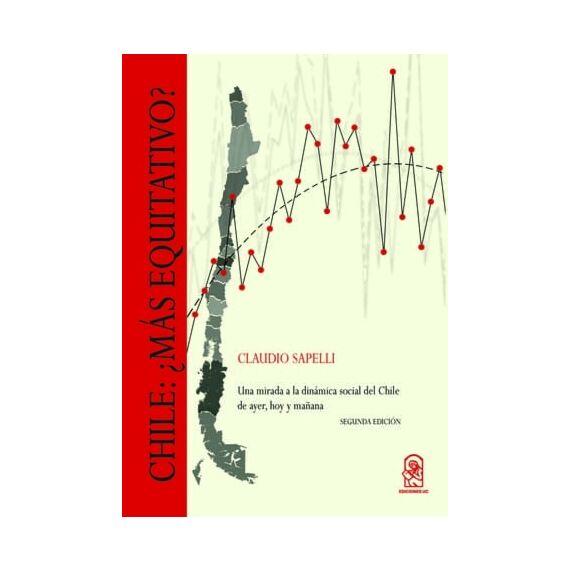 CHILE: ¿MÁS EQUITATIVO? Una mirada distinta a la distribución del ingreso, la movilidad social y la pobreza en Chile