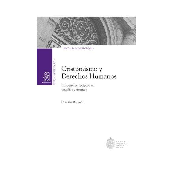 CRISTIANISMO Y DERECHOS HUMANOS. Influencias recíprocas, desafíos comunes