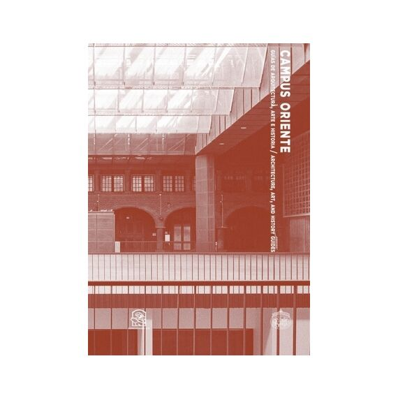 CAMPUS ORIENTE. Guías de arquitectura, arte e historia / Architecture, Art and History Guides