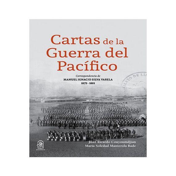 CARTAS DE LA GUERRA DEL PACIFICO Correspondencia de Manuel Ignacio Silva Varela 1879 - 1881