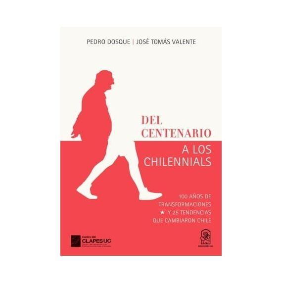 DEL CENTENARIO A LOS CHILENNIALS. 100 años de transformaciones y 25 tendencias que cambiaron Chile