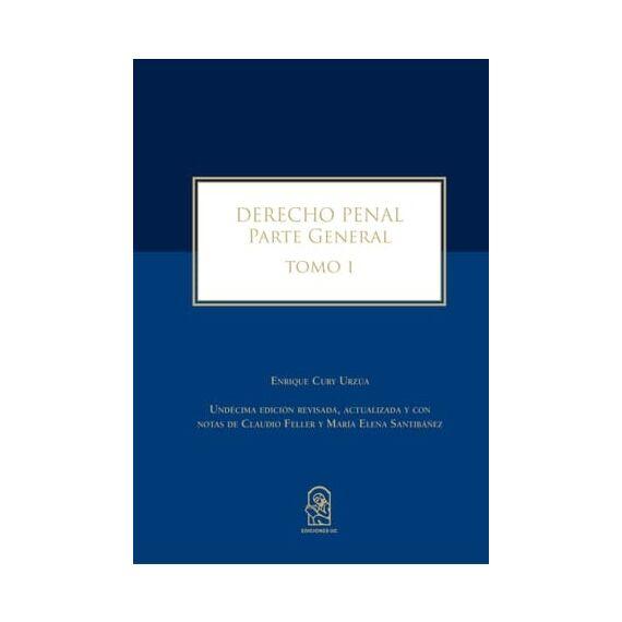 DERECHO PENAL. Parte General. Tomo I. Undécima edición revisada, actualizada y con notas de Claudio Feller y María Elena Santibáñez
