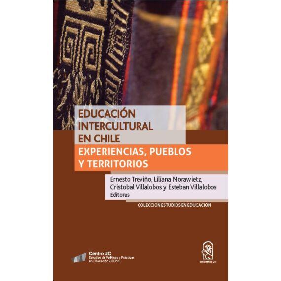 EDUCACIÓN INTERCULTURAL EN CHILE. Experiencias, pueblos y territorios