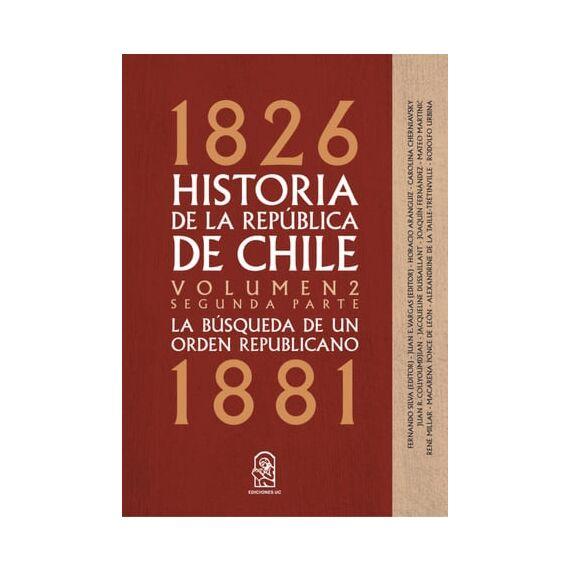 HISTORIA DE LA REPÚBLICA DE CHILE. 1826- 1881. Volumen 2. Segunda parte