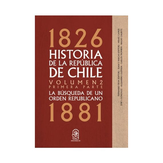 HISTORIA DE LA REPÚBLICA DE CHILE. 1826- 1881. Volumen 2. Primera parte