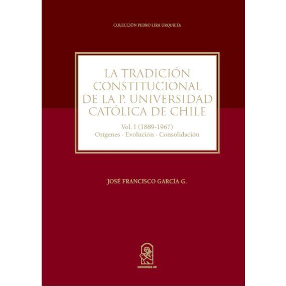 LA TRADICIÓN CONSTITUCIONAL DE LA P. UNIVERSIDAD CATÓLICA DE CHILE