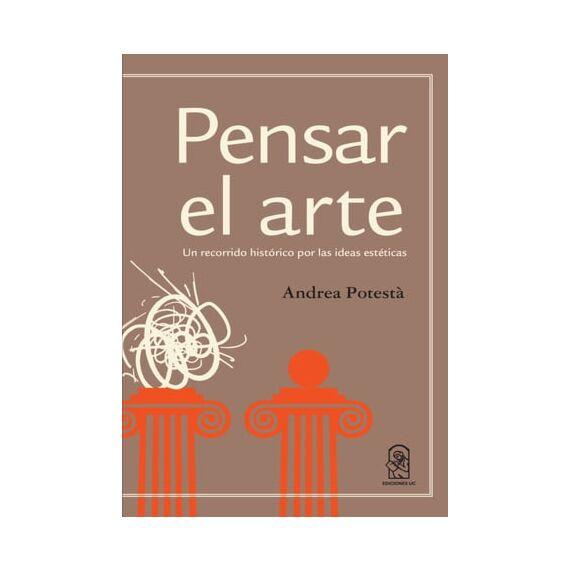 PENSAR EL ARTE. Un recorrido histórico por las ideas estéticas