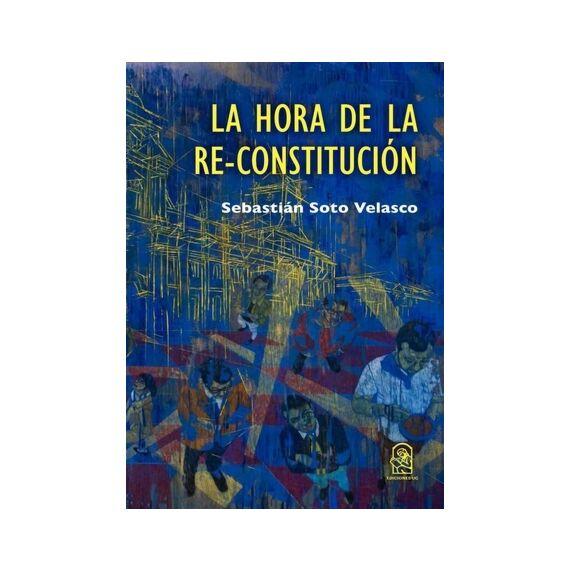 LA HORA DE LA RE-CONSTITUCIÓN. Una guía para la Convención