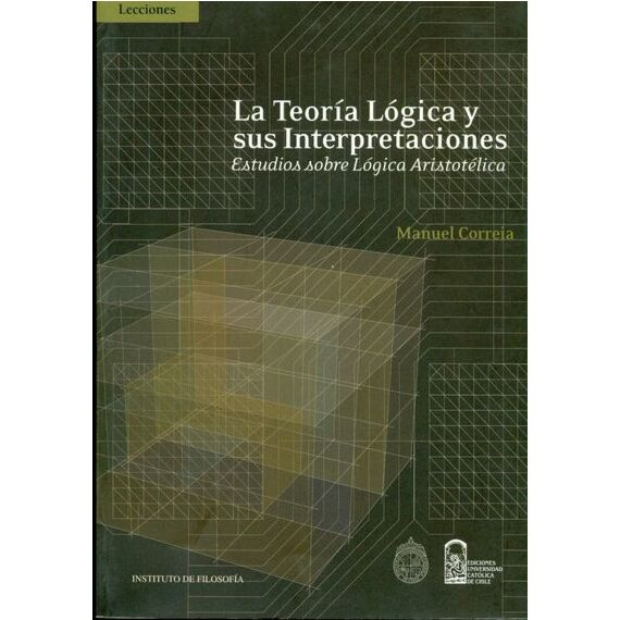 LA TEORÍA LÓGICA Y SUS INTERPRETACIONES. Estudios sobre lógica aristotélica