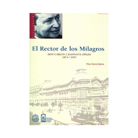 EL RECTOR DE LOS MILAGROS. Don Carlos Casanueva Opazo 1874 - 1957