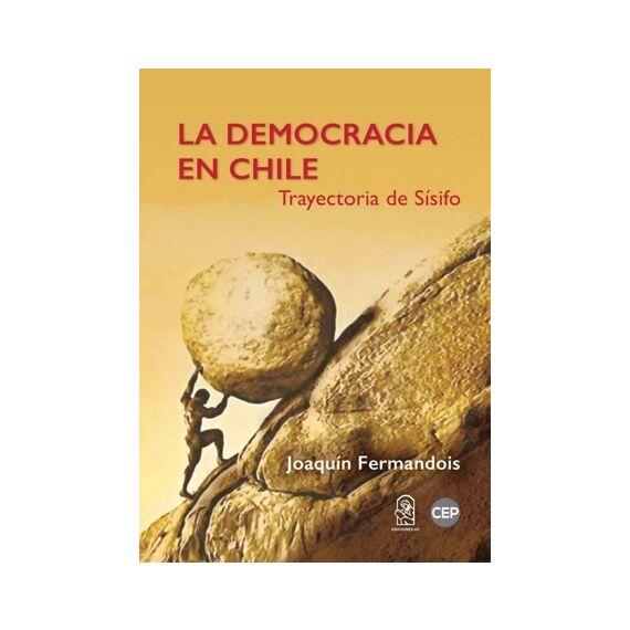 LA DEMOCRACIA EN CHILE. Trayectoria de Sísifo